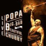 Chubby Popa Big, Bad and Beautiful (2CD Live)