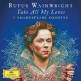 Wainwright Rufus Take All My Loves - 9 Shakespeare Sonnets