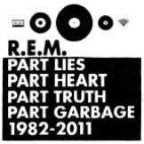 R.E.M.-Part Lies, Part Heart, Part Truth, Part Garbage, 1982-2011
