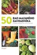 kolektiv autorů 50 rad mazaného zahradníka